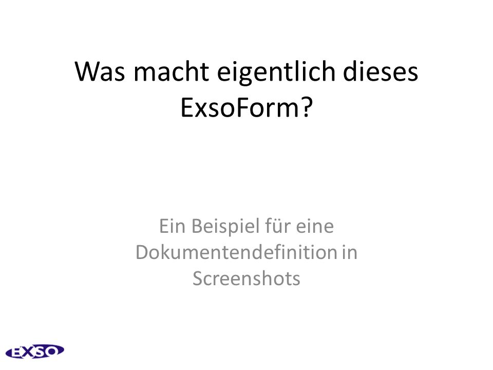 Was macht eigentlich dieses ExsoForm? Ein Beispiel für eine Dokumentendefinition in Screenshots