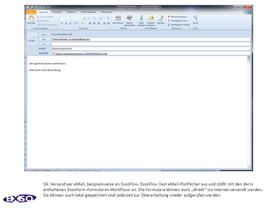 16. Versand per eMail, beispielsweise an ExsoFlow. ExsoFlow liest eMail-Postfächer aus und stößt mit den darin enthaltenen ExsoForm-Formularen Workflo