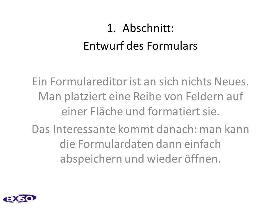 1.Abschnitt: Entwurf des Formulars Ein Formulareditor ist an sich nichts Neues.