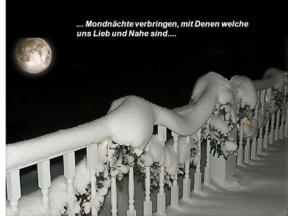 ……...... Mondnächte verbringen, mit Denen welche uns Lieb und Nahe sind....