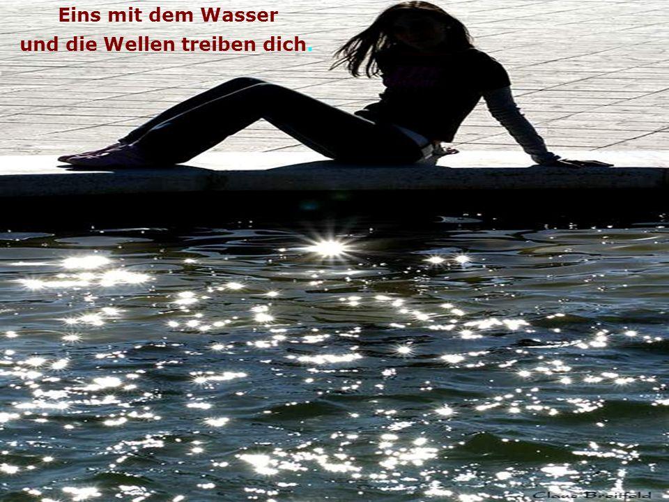 Eins mit dem Wasser und die Wellen treiben dich.