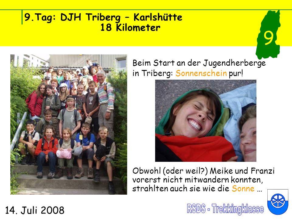 9.Tag: DJH Triberg – Karlshütte 18 Kilometer 14. Juli 2008 9 Beim Start an der Jugendherberge in Triberg: Sonnenschein pur! Obwohl (oder weil?) Meike