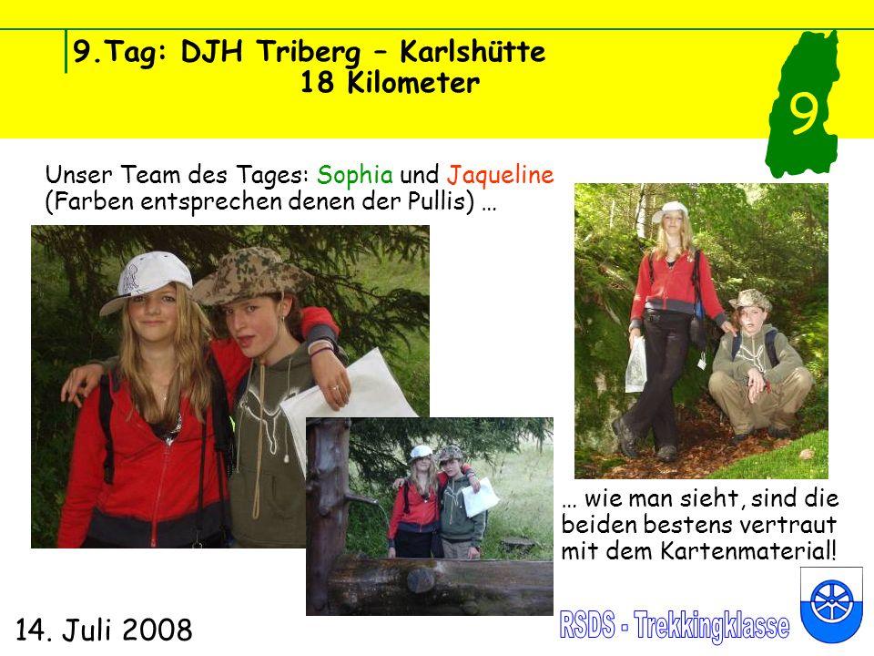 9.Tag: DJH Triberg – Karlshütte 18 Kilometer 14. Juli 2008 9 Unser Team des Tages: Sophia und Jaqueline (Farben entsprechen denen der Pullis) … … wie