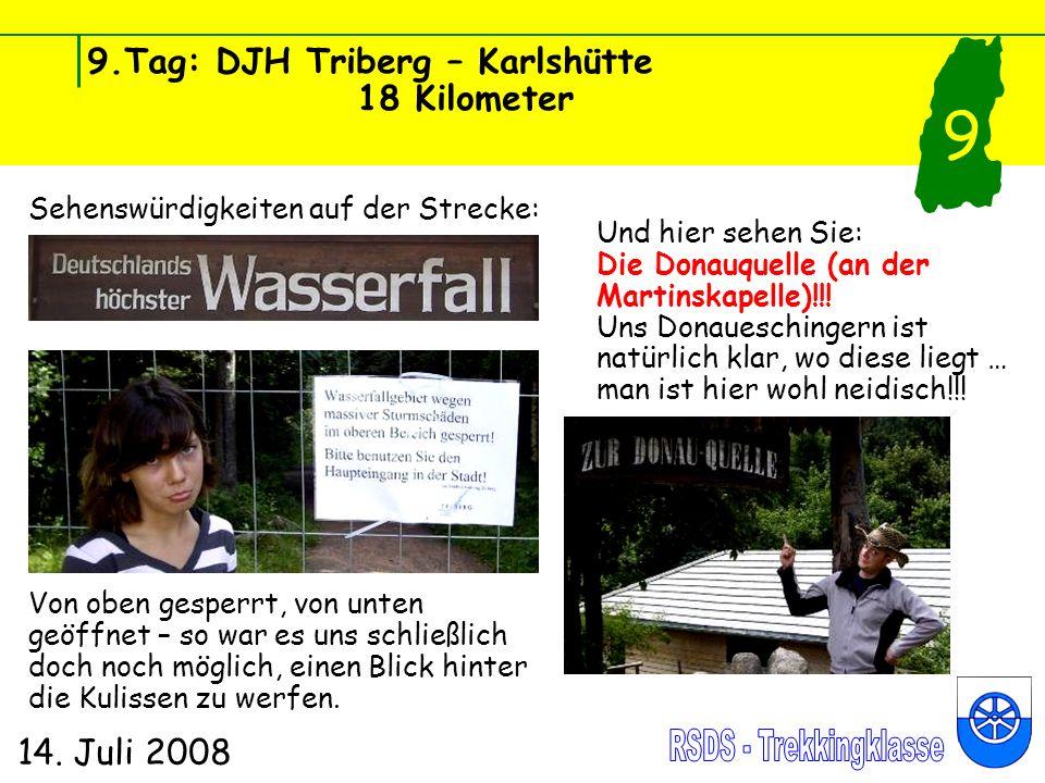 9.Tag: DJH Triberg – Karlshütte 18 Kilometer 14. Juli 2008 9 Sehenswürdigkeiten auf der Strecke: Von oben gesperrt, von unten geöffnet – so war es uns