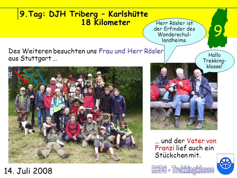 9.Tag: DJH Triberg – Karlshütte 18 Kilometer 14. Juli 2008 9 Des Weiteren besuchten uns Frau und Herr Rösler aus Stuttgart … … und der Vater von Franz