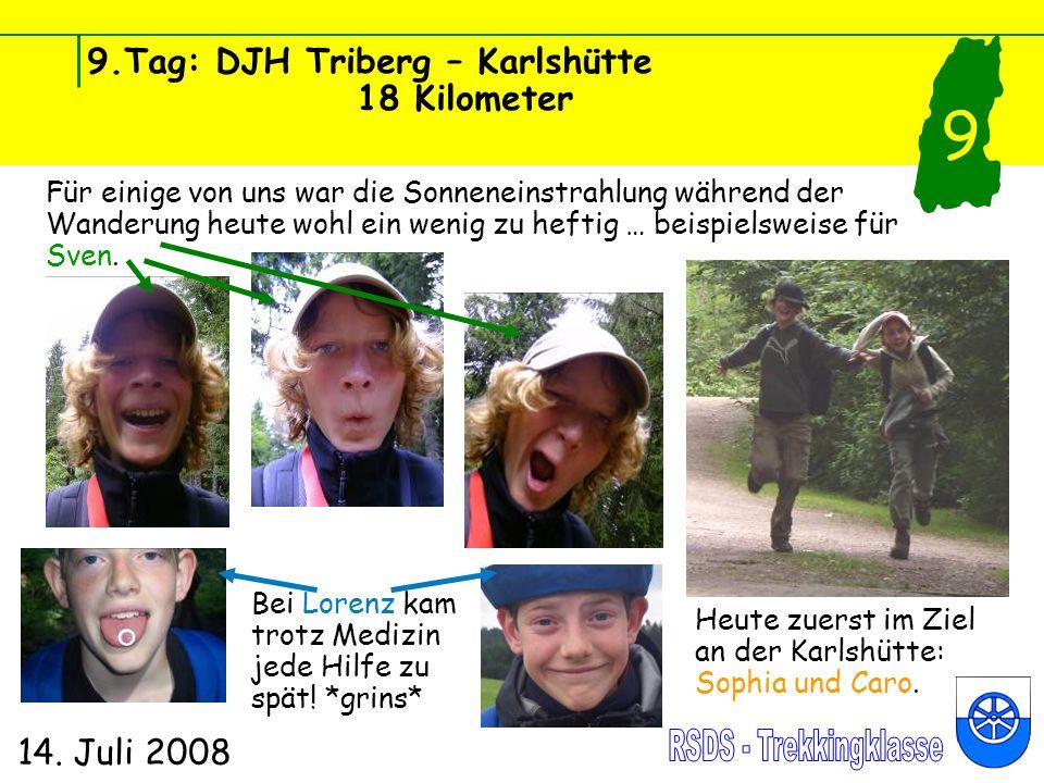 9.Tag: DJH Triberg – Karlshütte 18 Kilometer 14. Juli 2008 9 Für einige von uns war die Sonneneinstrahlung während der Wanderung heute wohl ein wenig