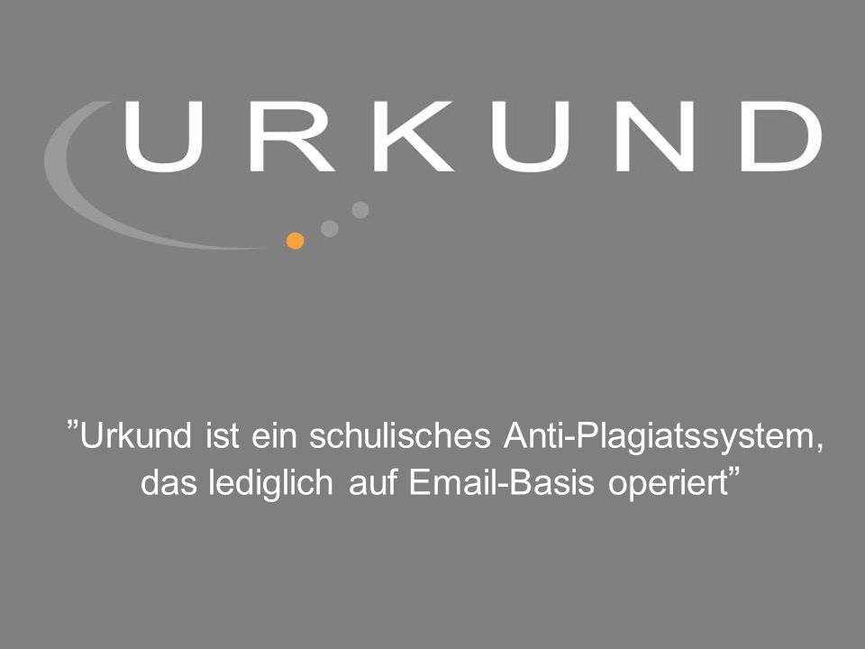 Urkund ist ein schulisches Anti-Plagiatssystem, das lediglich auf Email-Basis operiert