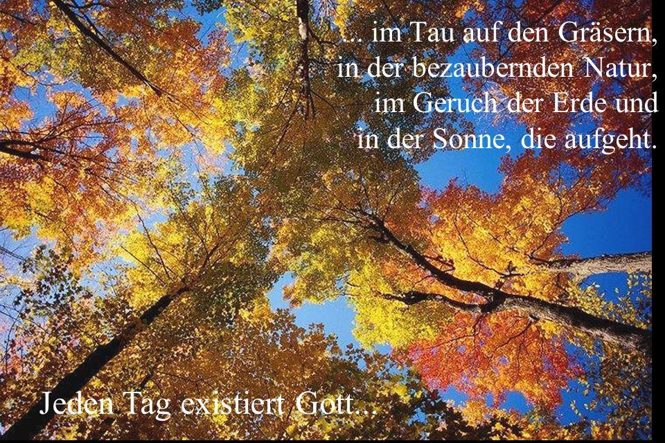 Jeden tag existiert Gott......