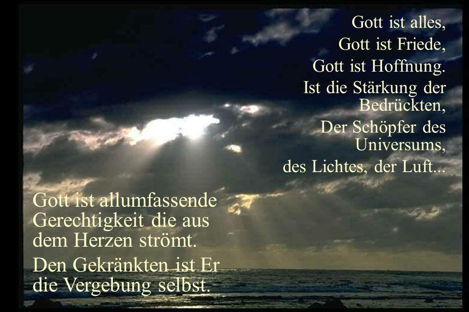 Gott ist alles, Gott ist Friede, Gott ist Hoffnung.