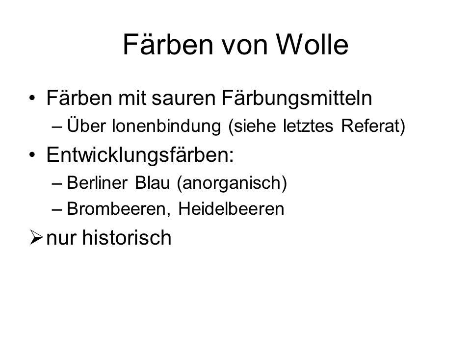 Färben von Wolle Färben mit sauren Färbungsmitteln –Über Ionenbindung (siehe letztes Referat) Entwicklungsfärben: –Berliner Blau (anorganisch) –Brombe