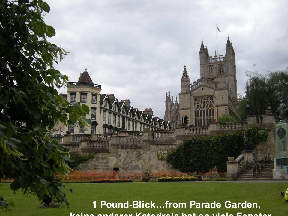 1 Pound-Blick…from Parade Garden, keine anderer Katedrale hat so viele Fenster…