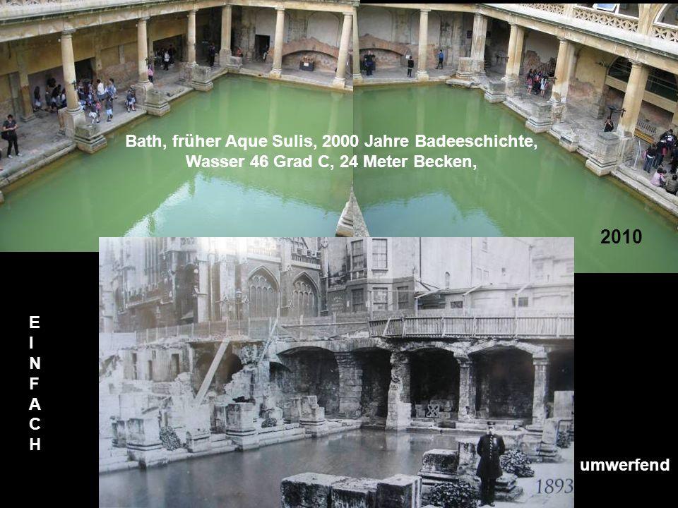 2010 E I N F A C H umwerfend Bath, früher Aque Sulis, 2000 Jahre Badeeschichte, Wasser 46 Grad C, 24 Meter Becken,