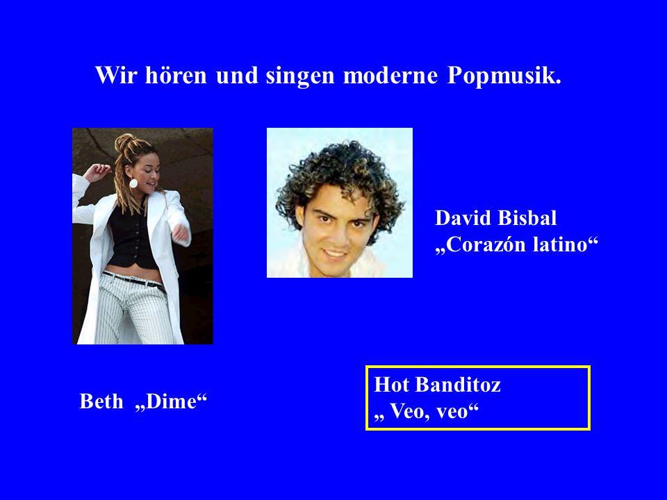 Wir hören und singen moderne Popmusik. Beth Dime David Bisbal Corazón latino Hot Banditoz Veo, veo