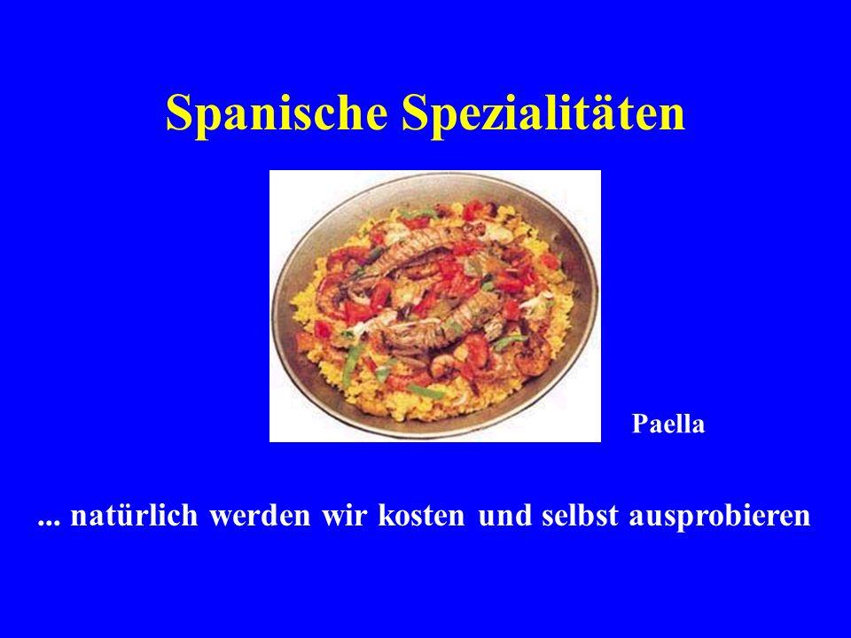 Spanische Spezialitäten... natürlich werden wir kosten und selbst ausprobieren Paella