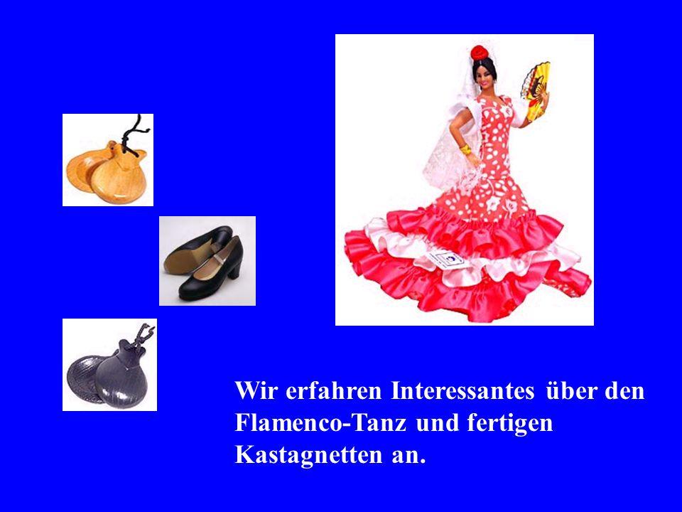 Wir erfahren Interessantes über den Flamenco-Tanz und fertigen Kastagnetten an.