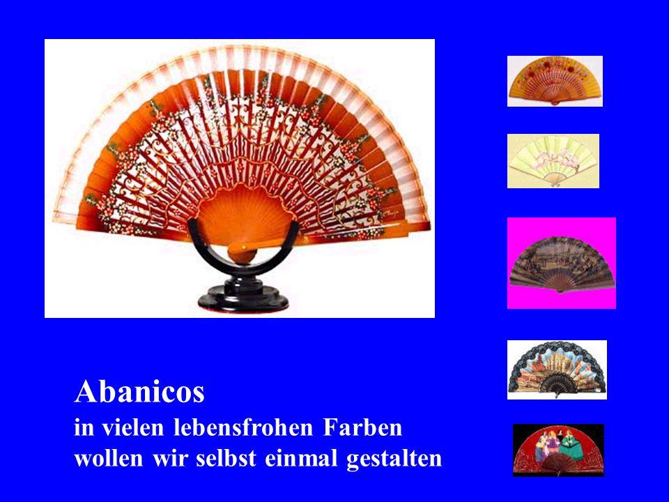 Abanicos in vielen lebensfrohen Farben wollen wir selbst einmal gestalten
