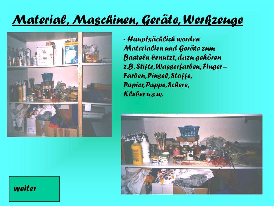 Material, Maschinen, Geräte, Werkzeuge - Hauptsächlich werden Materialien und Geräte zum Basteln benutzt, dazu gehören z.B.