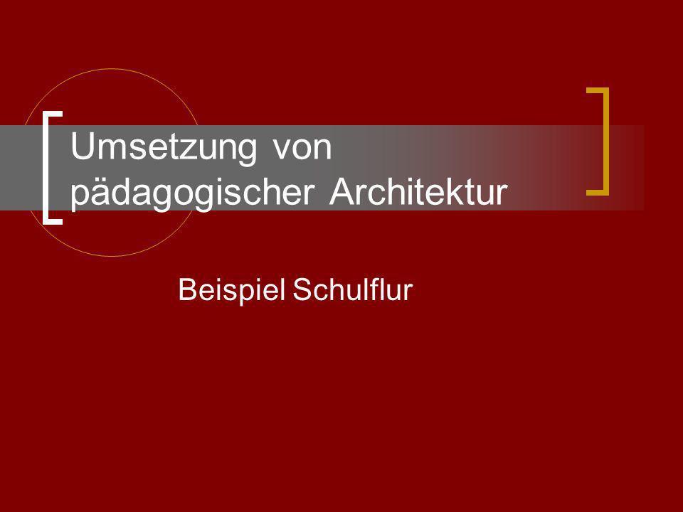 Umsetzung von pädagogischer Architektur Beispiel Schulflur