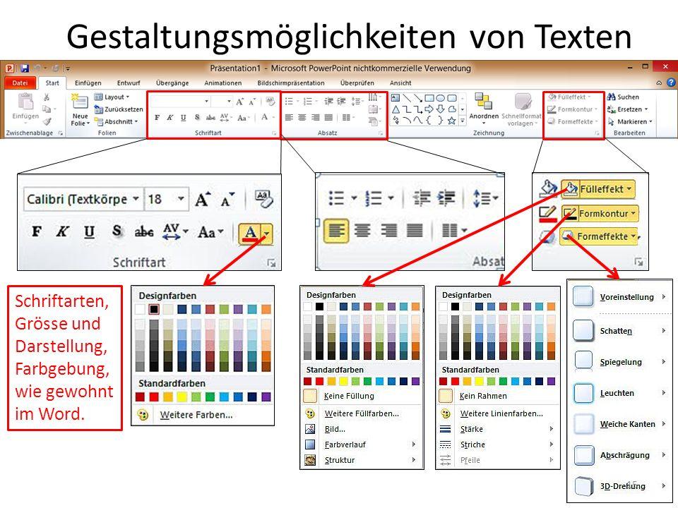 Gestaltungsmöglichkeiten von Texten Schriftarten, Grösse und Darstellung, Farbgebung, wie gewohnt im Word. 15