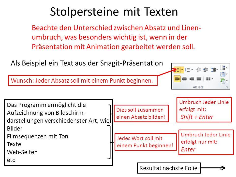 Stolpersteine mit Texten Beachte den Unterschied zwischen Absatz und Linen- umbruch, was besonders wichtig ist, wenn in der Präsentation mit Animation