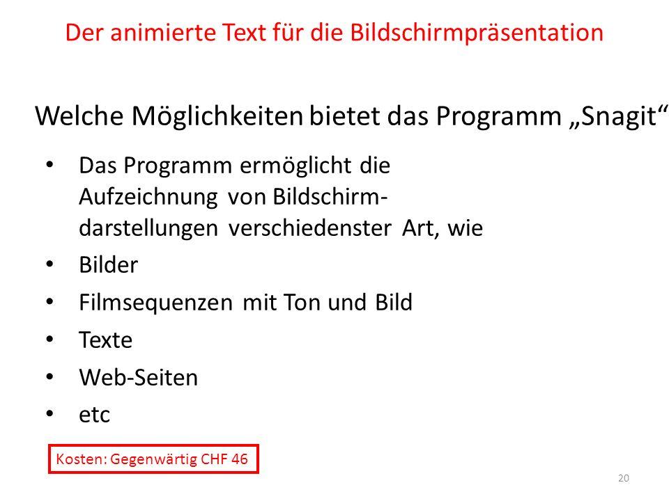 Der animierte Text für die Bildschirmpräsentation Welche Möglichkeiten bietet das Programm Snagit Das Programm ermöglicht die Aufzeichnung von Bildsch