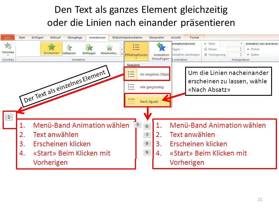 1.Menü-Band Animation wählen 2.Text anwählen 3.Erscheinen klicken 4.«Start» Beim Klicken mit Vorherigen Den Text als ganzes Element gleichzeitig oder