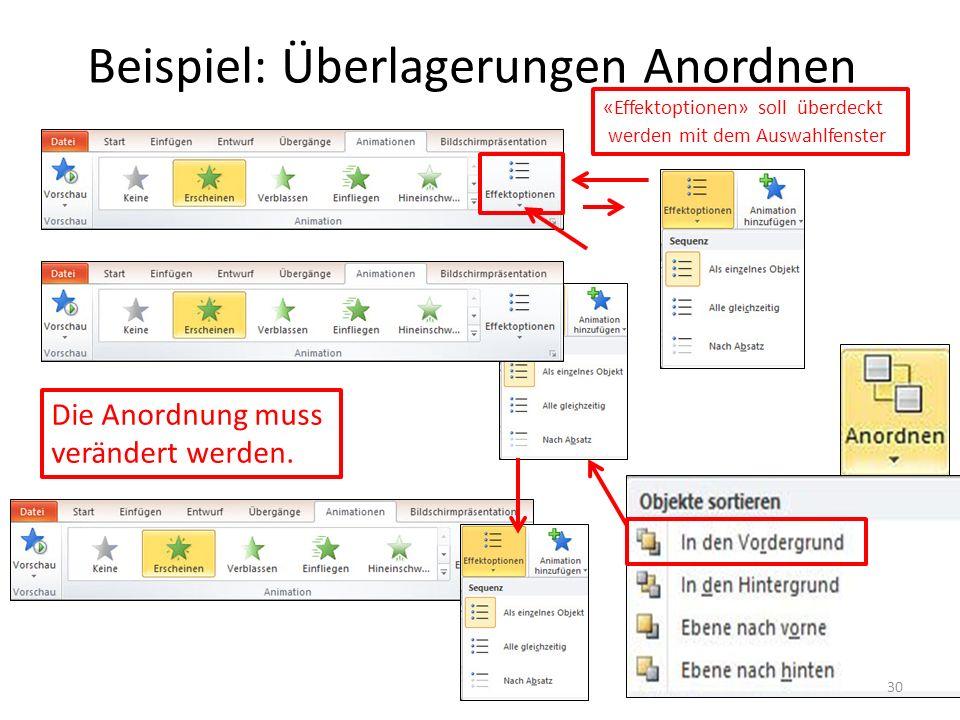 Beispiel: Überlagerungen Anordnen Die Anordnung muss verändert werden. 30 «Effektoptionen» soll überdeckt werden mit dem Auswahlfenster