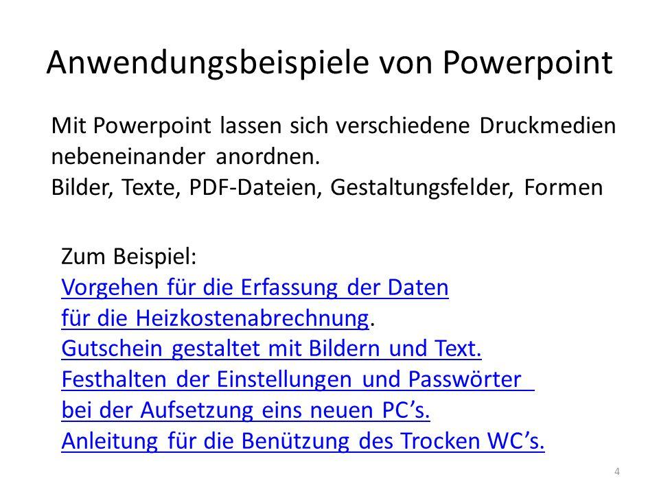 Anwendungsbeispiele von Powerpoint Mit Powerpoint lassen sich verschiedene Druckmedien nebeneinander anordnen. Bilder, Texte, PDF-Dateien, Gestaltungs