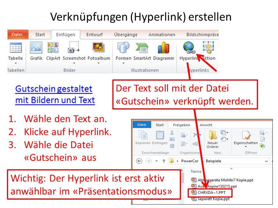 Verknüpfungen (Hyperlink) erstellen 40 1.Wähle den Text an. 2.Klicke auf Hyperlink. 3.Wähle die Datei «Gutschein» aus Der Text soll mit der Datei «Gut