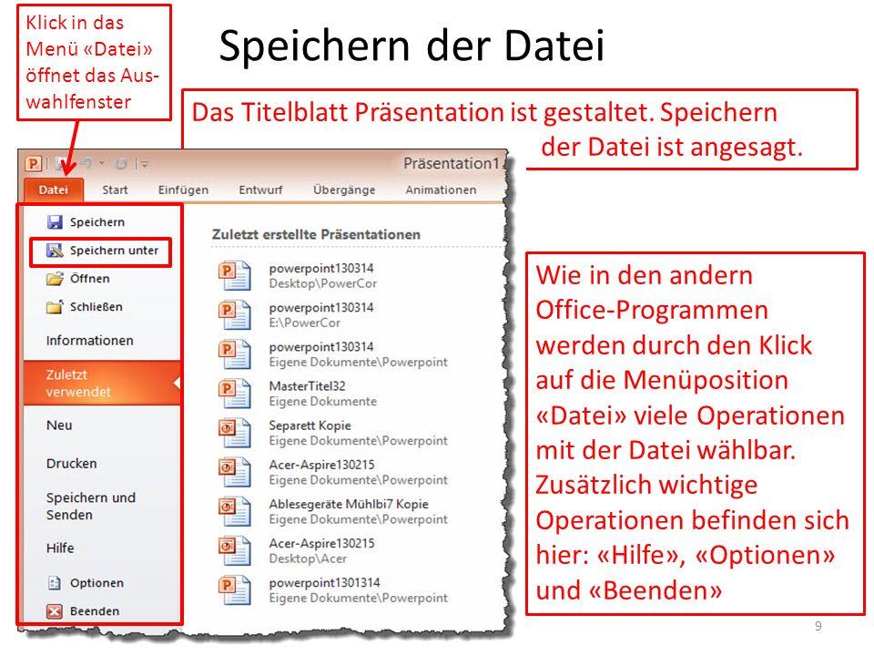 Speichern der Datei Das Titelblatt Präsentation ist gestaltet. Speichern der Datei ist angesagt. Klick in das Menü «Datei» öffnet das Aus- wahlfenster
