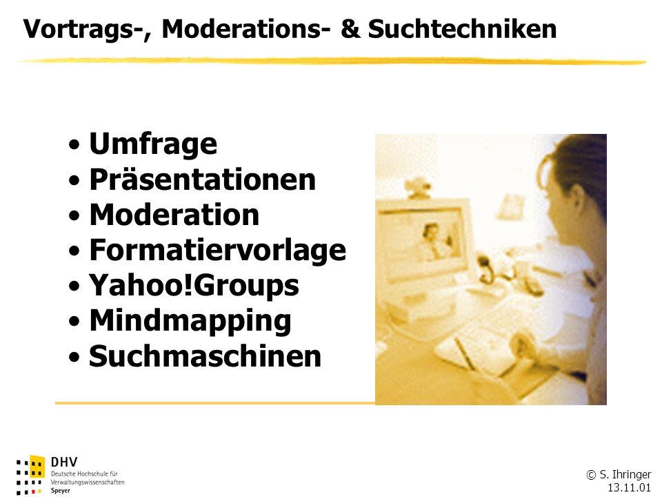 © S. Ihringer 13.11.01 FÖV Umfrage Präsentationen Moderation Formatiervorlage Yahoo!Groups Mindmapping Suchmaschinen Vortrags-, Moderations- & Suchtec