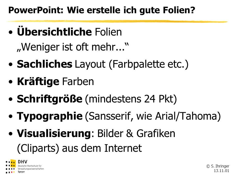 © S.Ihringer 13.11.01 PowerPoint: Wie erstelle ich gute Folien.