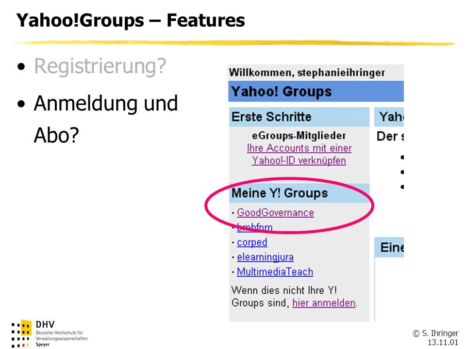 © S. Ihringer 13.11.01 Yahoo!Groups – Features Registrierung? Anmeldung und Abo?