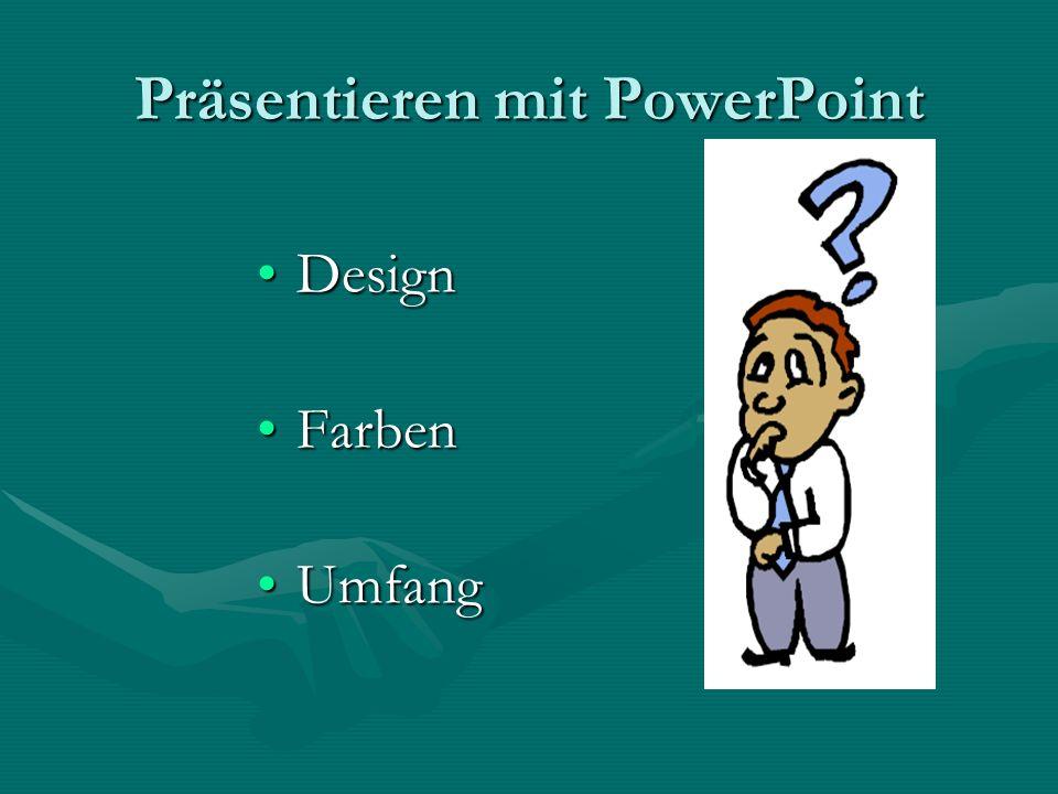 Präsentieren mit PowerPoint DesignDesign FarbenFarben UmfangUmfang