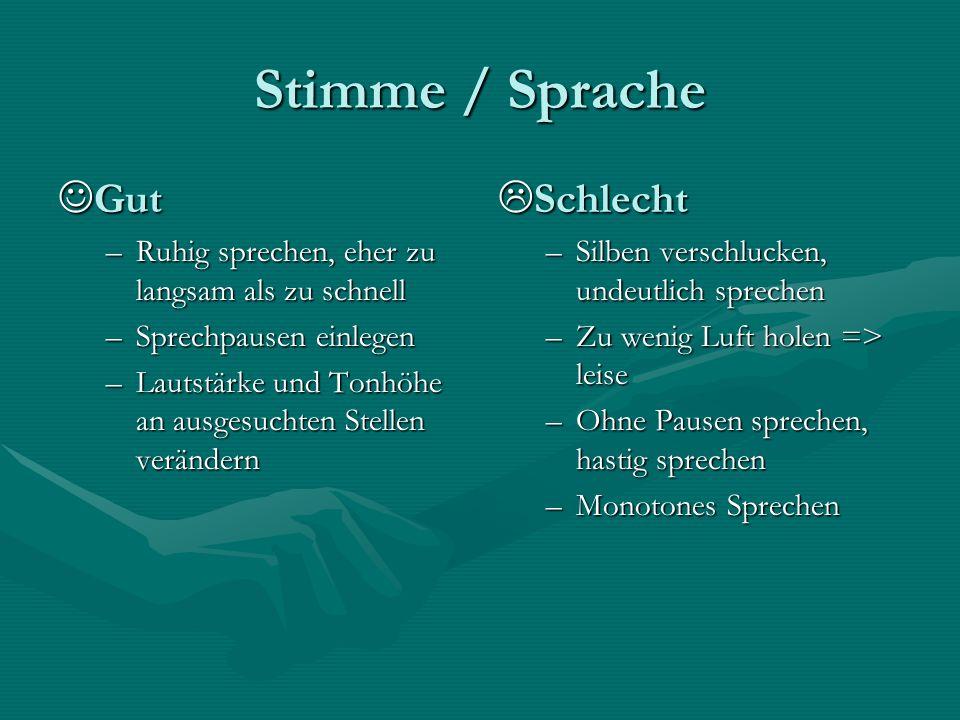 Stimme / Sprache Gut Gut –Ruhig sprechen, eher zu langsam als zu schnell –Sprechpausen einlegen –Lautstärke und Tonhöhe an ausgesuchten Stellen veränd