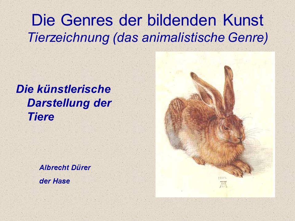Die Genres der bildenden Kunst Tierzeichnung (das animalistische Genre) Die künstlerische Darstellung der Tiere Albrecht Dürer der Hase
