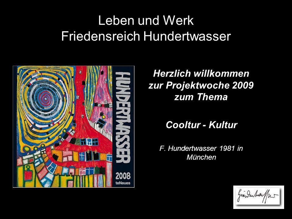 Leben und Werk Friedensreich Hundertwasser Herzlich willkommen zur Projektwoche 2009 zum Thema Cooltur - Kultur F.