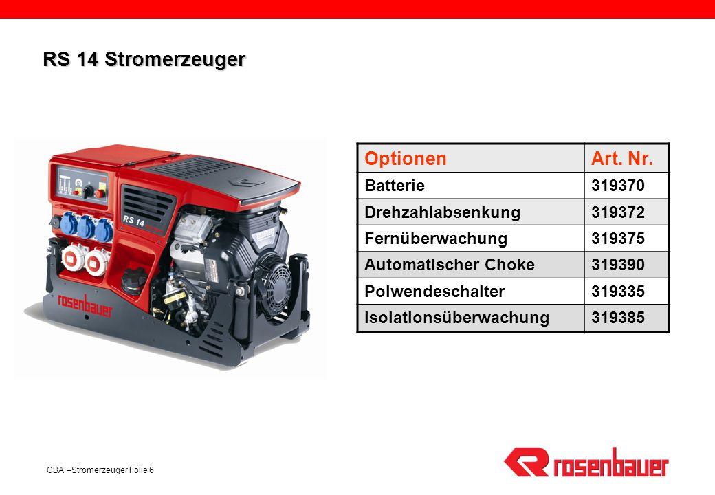 GBA –Stromerzeuger Folie 6 RS 14 Stromerzeuger OptionenArt. Nr. Batterie319370 Drehzahlabsenkung319372 Fernüberwachung319375 Automatischer Choke319390