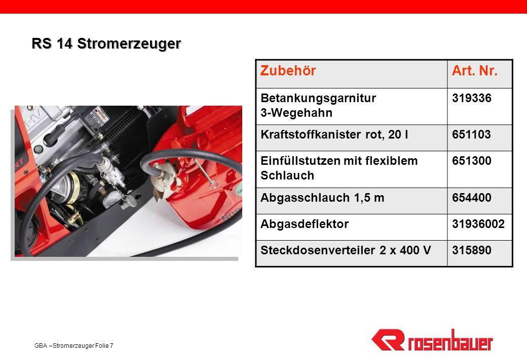 GBA –Stromerzeuger Folie 7 RS 14 Stromerzeuger ZubehörArt. Nr. Betankungsgarnitur 3-Wegehahn 319336 Kraftstoffkanister rot, 20 l651103 Einfüllstutzen