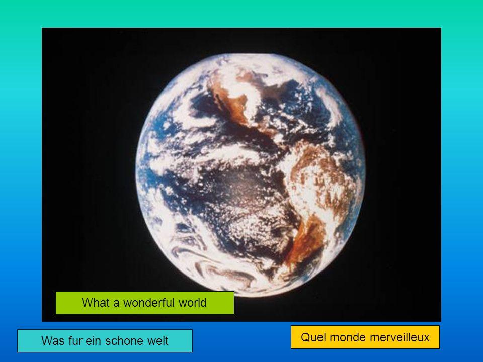 Was fur ein schone welt What a wonderful world Quel monde merveilleux