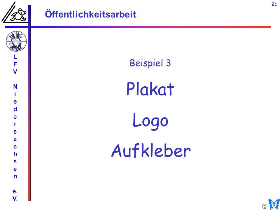 © Öffentlichkeitsarbeit L F V N i e d e r s a c h s e n e. V. 21 Beispiel 3 Plakat Logo Aufkleber
