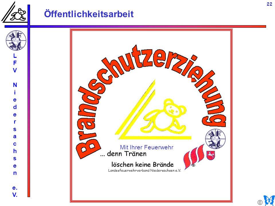 © Öffentlichkeitsarbeit L F V N i e d e r s a c h s e n e. V. 22 Mit Ihrer Feuerwehr Landesfeuerwehrverband Niedersachsen e.V.