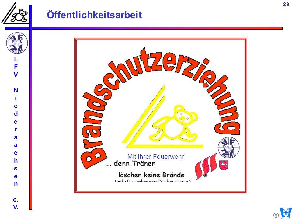 © Öffentlichkeitsarbeit L F V N i e d e r s a c h s e n e. V. 23 Mit Ihrer Feuerwehr Landesfeuerwehrverband Niedersachsen e.V.