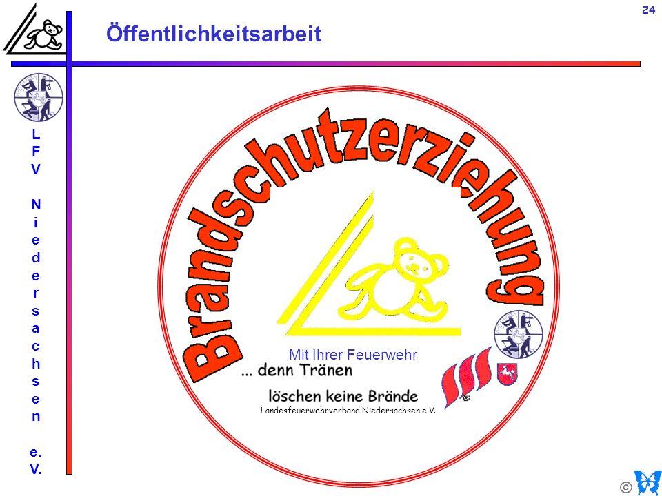 © Öffentlichkeitsarbeit L F V N i e d e r s a c h s e n e. V. 24 Mit Ihrer Feuerwehr Landesfeuerwehrverband Niedersachsen e.V.
