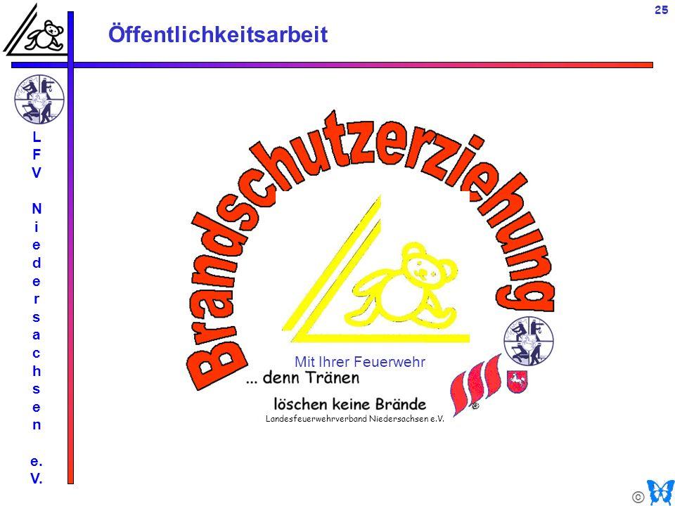 © Öffentlichkeitsarbeit L F V N i e d e r s a c h s e n e. V. 25 Mit Ihrer Feuerwehr Landesfeuerwehrverband Niedersachsen e.V.