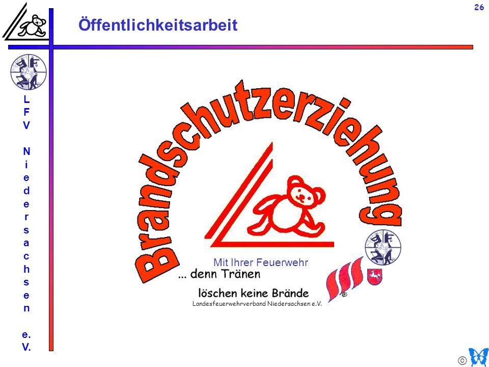 © Öffentlichkeitsarbeit L F V N i e d e r s a c h s e n e. V. 26 Mit Ihrer Feuerwehr Landesfeuerwehrverband Niedersachsen e.V.
