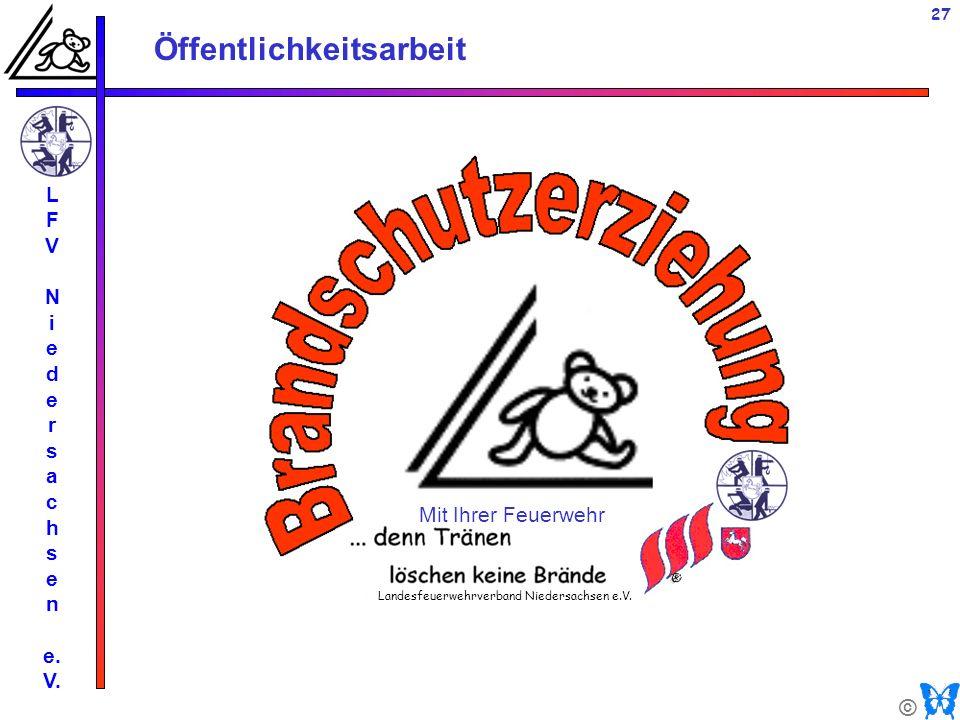 © Öffentlichkeitsarbeit L F V N i e d e r s a c h s e n e. V. 27 Mit Ihrer Feuerwehr Landesfeuerwehrverband Niedersachsen e.V.