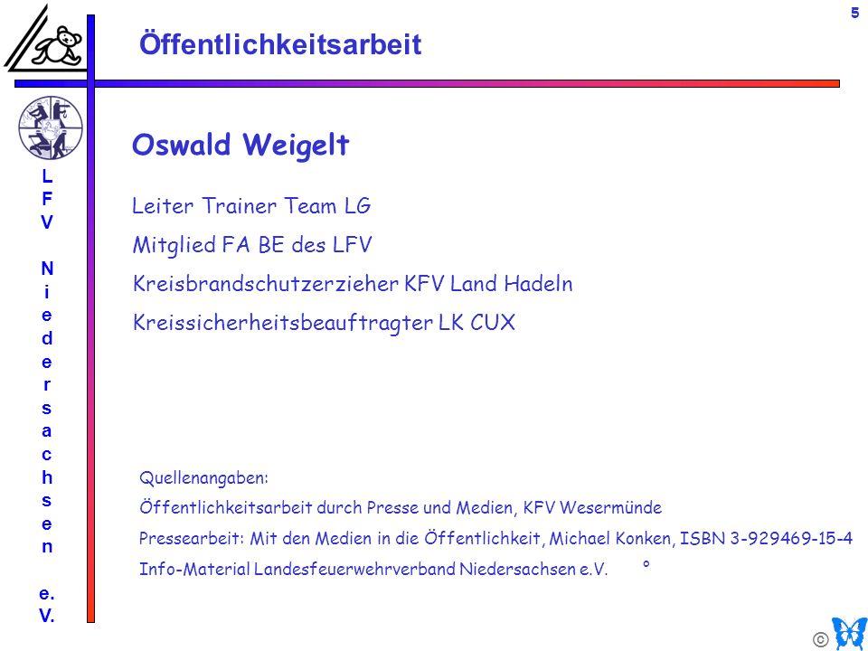 © Öffentlichkeitsarbeit L F V N i e d e r s a c h s e n e. V. 5 Oswald Weigelt Leiter Trainer Team LG Mitglied FA BE des LFV Kreisbrandschutzerzieher