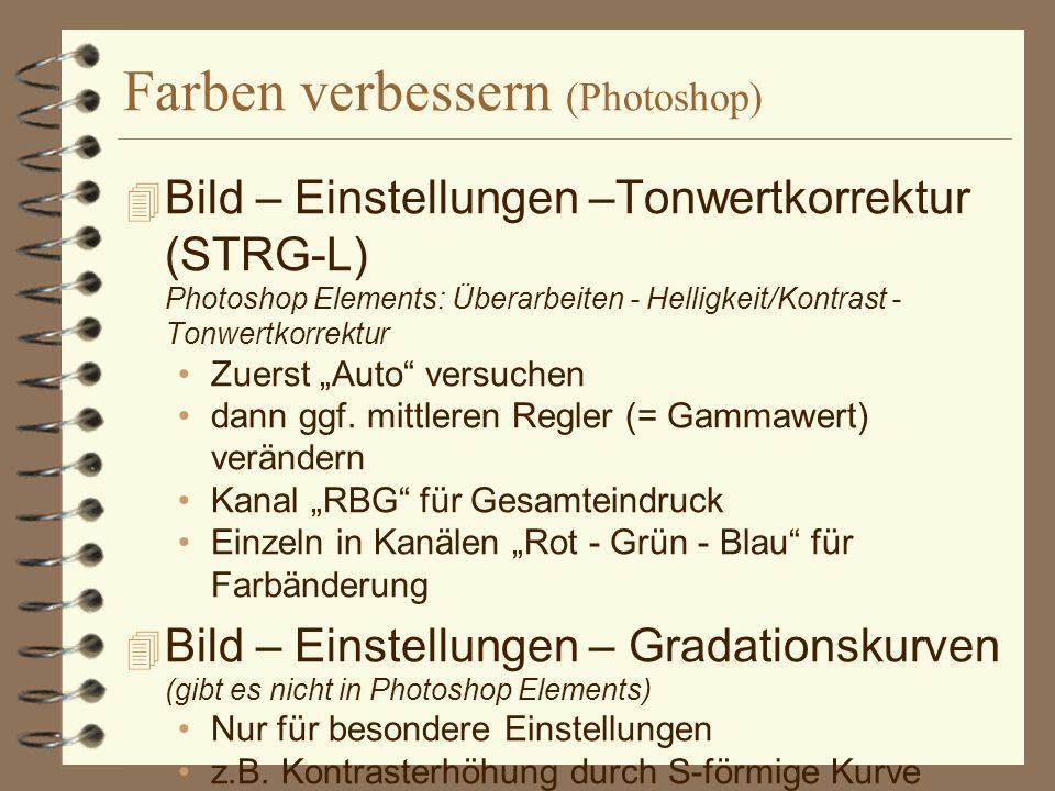 Farben verbessern (Photoshop) Bild – Einstellungen –Tonwertkorrektur (STRG-L) Photoshop Elements: Überarbeiten - Helligkeit/Kontrast - Tonwertkorrektur Zuerst Auto versuchen dann ggf.