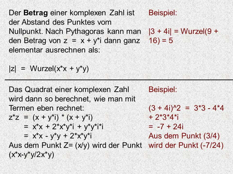 Der Betrag einer komplexen Zahl ist der Abstand des Punktes vom Nullpunkt. Nach Pythagoras kann man den Betrag von z = x + y*i dann ganz elementar aus